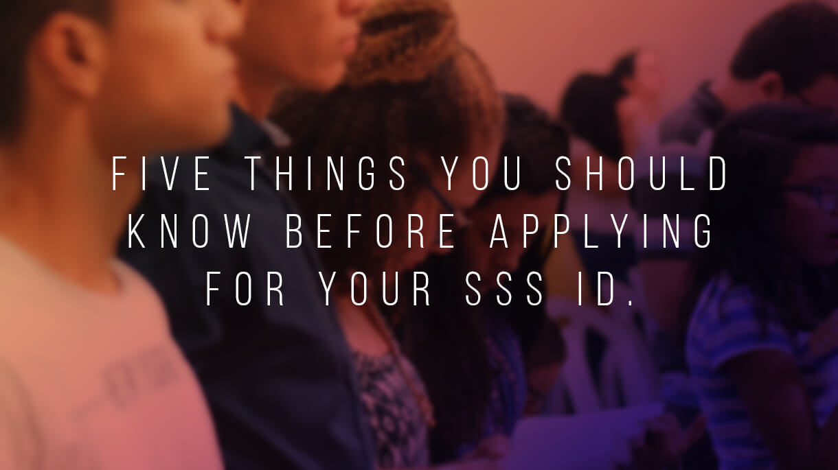 Five Things You Should Know Before Applying For Your SSS ID